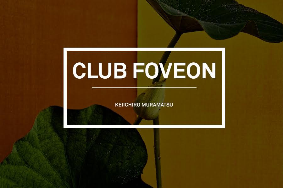 Club Foveon #12 – Keiichiro Muramatsu